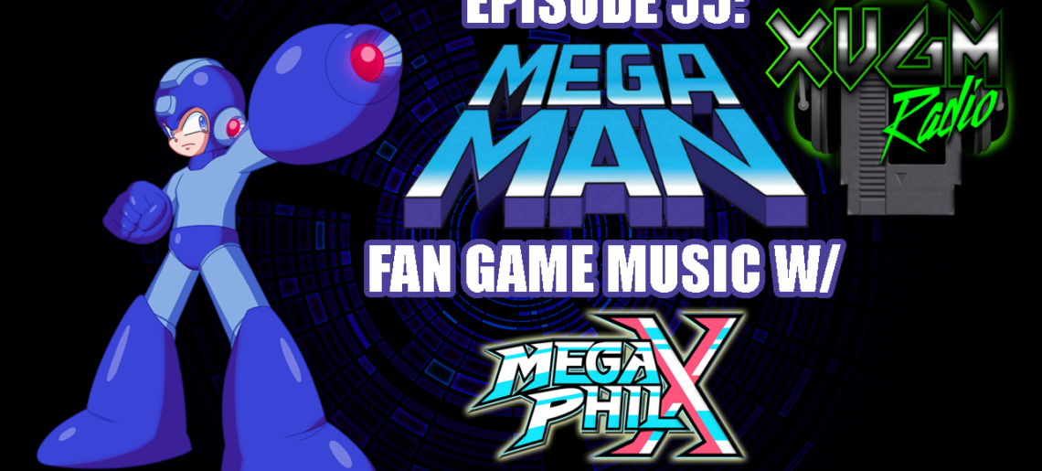 Episode 55 – Mega Man Fan Game Music w/ MegaPhilX