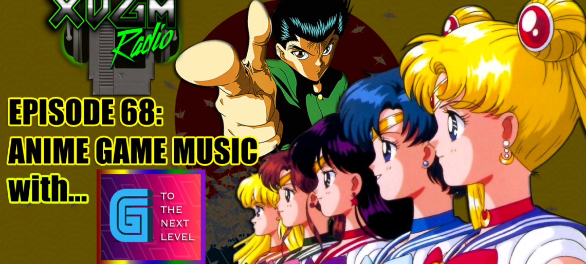 Episode 68 – Anime Game Music w/ G to the Next Level